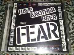 FEAR/Have another beer with fear